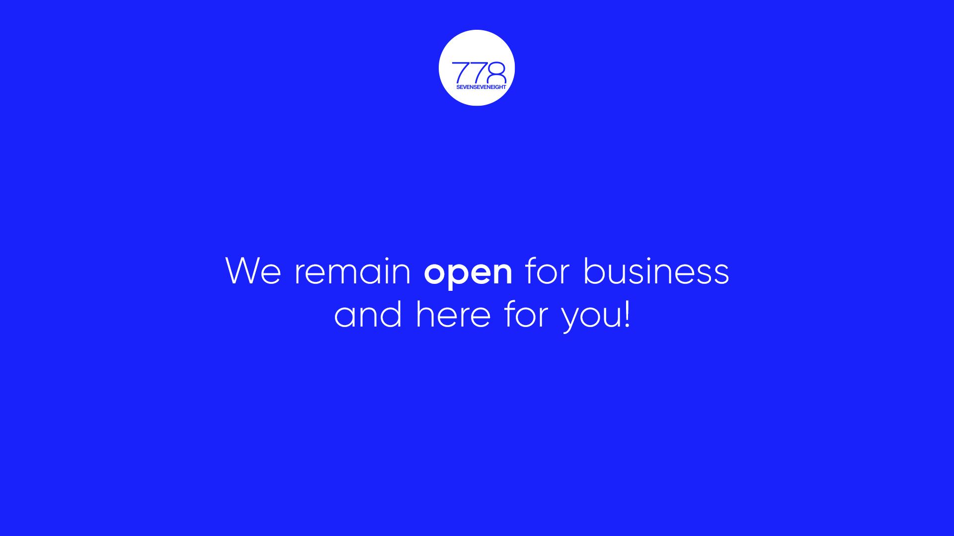 We remain open